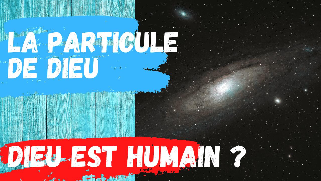 dieu-est-humain-la-particule-de-dieu-cest-quoi